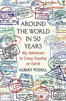 Around the World in 50 Years: My Adventure to Every Country on Earth by [Podell, Albert]