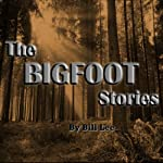 Bigfoot's Best Friend: The Bigfoot Stories | Bill Lee