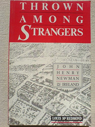 Thrown Among Strangers: John Henry Newman in Ireland