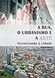 img - for A rua, o urbanismo e a arte: Vivenciando a cidade (Portuguese Edition) book / textbook / text book
