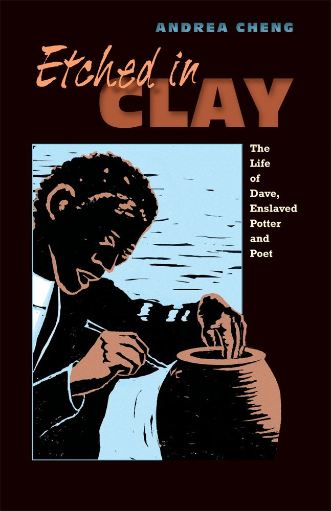 Etched in Clay: The Life of Dave, Enslaved Potter and Poet_ Black History Books