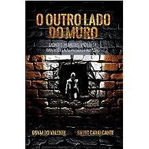 O outro lado do muro - Ladrões, humildes, vacilões e bandidões nas prisões paulistas