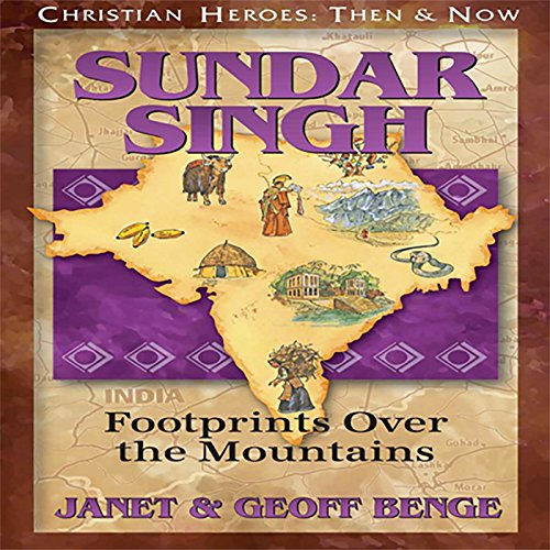 Sundar Singh: Footprints over the Mountains: Christian Heroes: Then & Now by YWAM