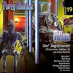Atlan - Der Jagdplanet (Perry Rhodan Hörspiel 19, Traversan-Zyklus 5)