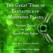 The Great Tome of Fantastic and Wondrous Places: The Great Tome Series, Book 3 | Diana Parparita, James Dorr, Tannara Young, Jon Michael Kelley, Joseph Vasicek, Deborah Walker, Rob Munns, Vonnie Winslow Crist, Alva J. Roberts, Julie Ann Dawson
