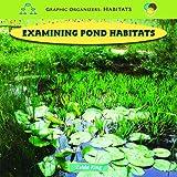 img - for Examining Pond Habitats (Graphic Organizers: Habitats) book / textbook / text book