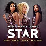 "Ain't About What You Got (From ""Star (Season 1)"" Soundtrack)"
