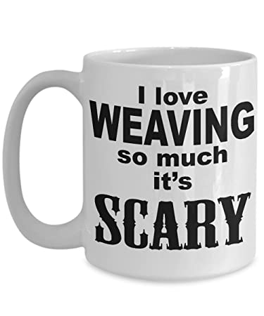 BetterBelieveIt Weaving Funny Coffee Mug Gift  Weave Hobby Fun Gag Tea Cup   Scary Weaver