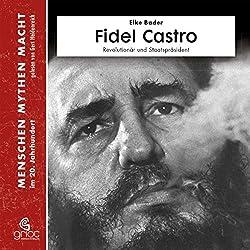 Fidel Castro: Revolutionär und Staatspräsident (Menschen, Mythen, Macht)