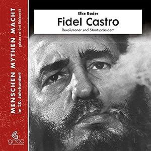 Fidel Castro: Revolutionär und Staatspräsident (Menschen, Mythen, Macht) Hörbuch