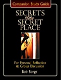 Secrets of the Secret Place: Companion Study Guide for Personal Reflection and Group Discussion