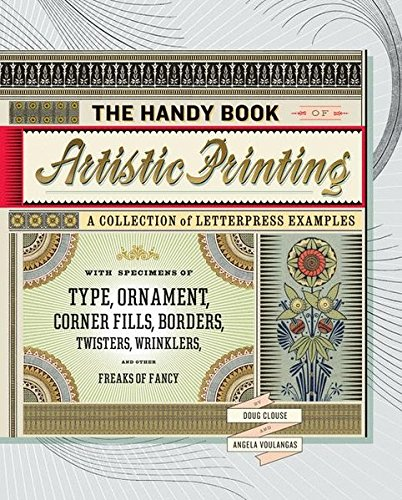 The Handy Book of Artistic Printing: Collection of Letterpress Examples with Specimens of Type, Ornament, Corner Fills, Borders, Twisters, Wrinklers, and other Freaks of (Letterpress Type Printing)