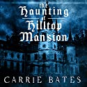 The Haunting of Hilltop Mansion Audiobook by Carrie Bates Narrated by Lindsey Dorcus