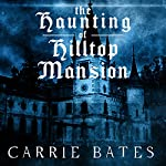 The Haunting of Hilltop Mansion | Carrie Bates