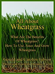 All About Wheatgrass. How to Use, Juice and Grow Wheatgrass.