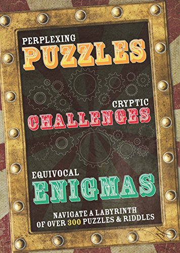 Perplexing Puzzles, Cryptic Challenges, and Equivocal Enigmas (Navigate a Labyrinth of 300 Puzzles and Riddles)