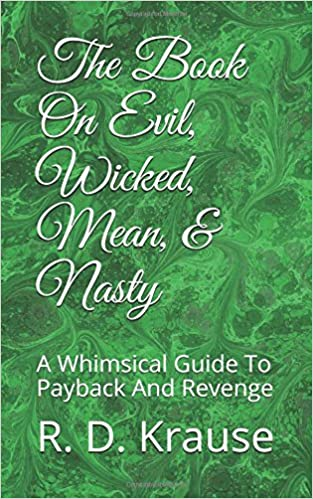 The Book On Evil, Wicked, Mean, & Nasty: A Whimsical Guide To Payback And Revenge
