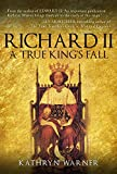 Download Richard II: A True King's Fall in PDF ePUB Free Online