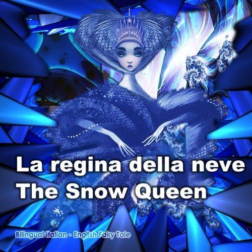 La regina della neve. The Snow Queen. Bilingual Italian - English Fairy Tale: Dual Language Picture Book for Kids. Edizione Bilingue (Inglese - Italiano) (Italian Edition)