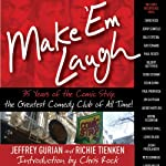 Make 'Em Laugh: 35 Years of the Comic Strip, the Greatest Comedy Club of All Time! | Jeffrey Gurian,Richie Tieken