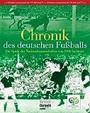 Chronik des deutschen Fussballs - Die Spiele der Nationalmannschaften von 1908 bis heute