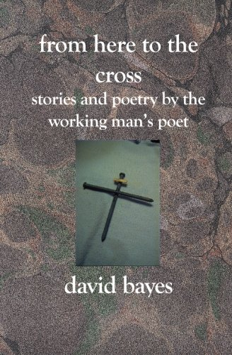 Read Online From Here to the Cross: Stories and Poetry by the Working Man's Poet PDF