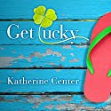 Get Lucky: A Novel Audiobook by Katherine Center Narrated by Vanessa Hart