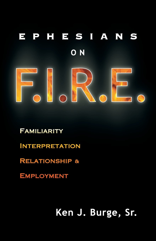 Read Online Ephesians on F.I.R.E.: Familiarity, Interpretation, Relationship, and Employment ebook