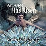An Angel Has Risen | Raven Delehanty