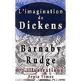 L'imagination de Dickens Barnaby Rudge 72 illustrations: Le monde de Charles Dickens (French Edition)
