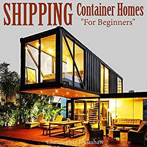 Shipping Container Homes: For Beginners Audiobook