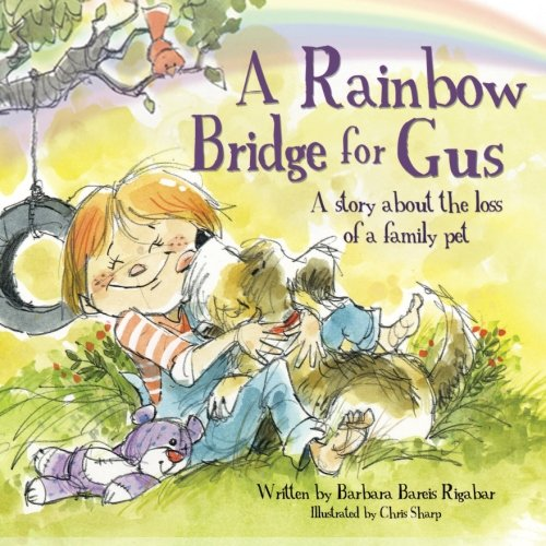 A Rainbow Bridge for Gus: A Story about the Loss of a Pet (Pet Bridge Death Rainbow)