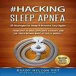 Hacking Sleep Apnea: 19 Strategies to Sleep & Breathe Easy Again   Brady Nelson RRT
