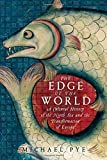 The Edge of the World: A Cultural History of the North Sea and the Transformation of Europe by Michael Pye (2015-04-15)