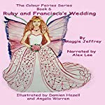 Ruby and Francisco's Wedding: The Colour Fairies, Book 6 | Maggie Jeffrey