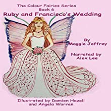 Ruby and Francisco's Wedding: The Colour Fairies, Book 6 Audiobook by Maggie Jeffrey Narrated by Alex Lee