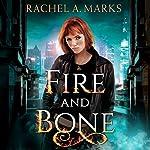 Fire and Bone   Rachel A. Marks