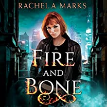 Fire and Bone Audiobook by Rachel A. Marks Narrated by Will Damron, Kate Rudd