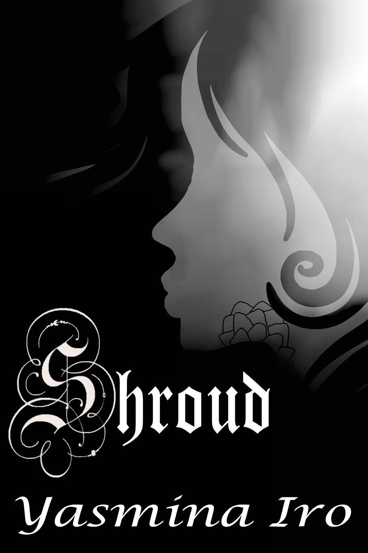 Shroud (Legends of A'sthy) (Volume 1): Yasmina Iro