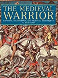 Medieval Warrior: Weapons, Technology, And Fighting Techniques, Ad 1000-1500