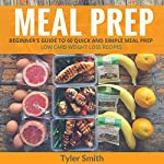Meal Prep: Beginner's Guide to 60 Quick and Simple Low-Carb Weight-Loss Recipes | Tyler Smith