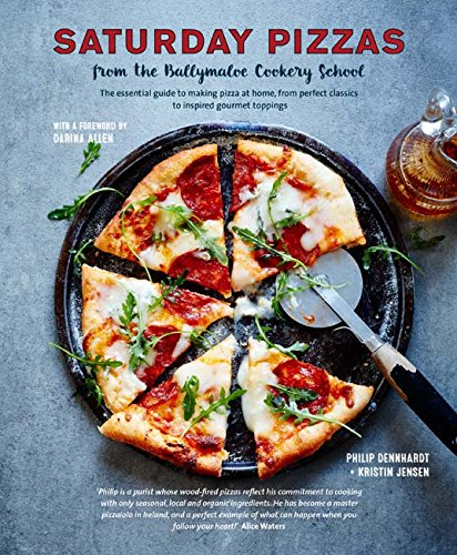 Saturday Pizzas from the Ballymaloe Cookery School: The essential guide to making pizza at home, from perfect classics to inspired gourmet toppings by Philip Dennhardt, Kristin Jensen