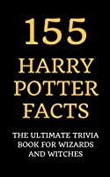 155 Harry Potter Facts: The Ultimate Trivia Book