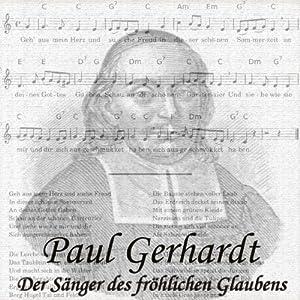 Paul Gerhardt: Der Sänger des fröhlichen Glaubens Hörbuch