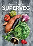SuperVeg The Joy and Power of the 25 Healthiest Vegetables on the Planet