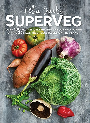 SuperVeg: The Joy and Power of the 25 Healthiest Vegetables on the Planet by Celia Brooks