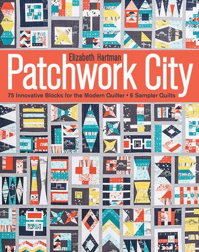Patchwork City: 75 Innovative Blocks for the Modern Quilter • 6 Sampler Quilts pdf epub