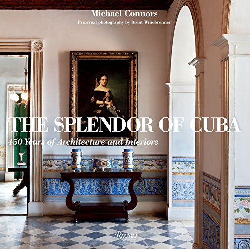 The Splendor of Cuba: 450 Years of Architecture and Interiors ()