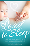 Loved to Sleep: Nurture Your Baby to Sleep With Minimal to No Crying