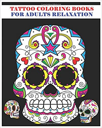 Tattoo Coloring Books For Adults Relaxation: Sugar Skull Art Coloring Books for Adults 2016 (Day of the Dead Coloring Books)